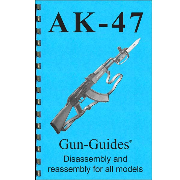 Disassembly / Reassembly Guide for AK-47 AKM Rifles and Variants