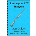 Gun Guides for Remington 870 Shotgun Disassembly / Reassembly Guide